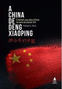 A CHINA DE DENG XIAOPING: O HOMEM QUE POS A CHINA NA CENA DO SECULO XXI - 2ªED.(2021)