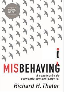 MISBEHAVING: A CONSTRUÇAO DA ECONOMIA COMPORTAMENTAL