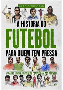 A HISTORIA DO FUTEBOL PARA QUEM TEM PRESSA