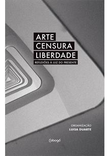 ARTE, CENSURA, LIBERDADE: REFLEXOES A LUZ DO PRESENTE