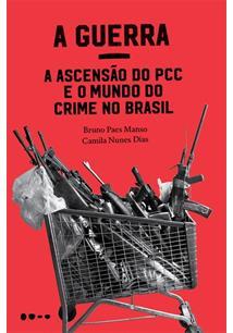 A GUERRA: A ASCENSAO DO PCC E O MUNDO DO CRIME NO BRASIL