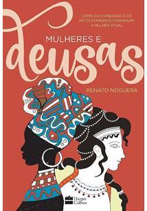 LIVRO MULHERES E DEUSAS: COMO AS DIVINDADES E OS MITOS FEMININOS FORMARAM A MULHER ATUAL
