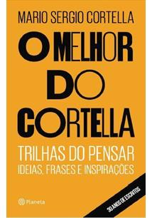 O MELHOR DO CORTELLA: TRILHAS DO PENSAR - IDEIAS, FRASES E INSPIRAÇOES