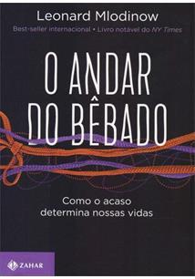 O ANDAR DO BEBADO: COMO O ACASO DETERMINA NOSSAS VIDAS - 2ªED.(2018)