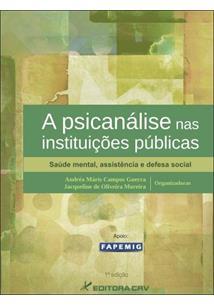 A PSICANALISE NAS INSTITUIÇOES PUBLICAS: SAUDE MENTAL, ASSISTENCIA E DEFESA SOC...