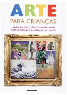 ARTE PARA CRIANÇAS: ENTRE NO INCRIVEL UNIVERSO DAS MAIS BELAS PINTURAS E ESCULT...