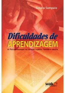 DIFICULDADES DE APRENDIZAGEM: A PSICOPEDAGOGIA NA RELAÇAO SUJEITO, FAMILIA E ES...