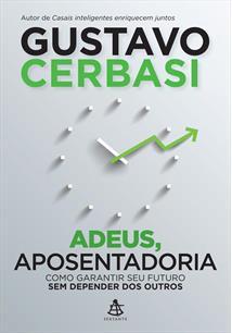 LIVRO ADEUS, APOSENTADORIA!: COMO GARANTIR SEU FUTURO SEM DEPENDER DOS OUTROS