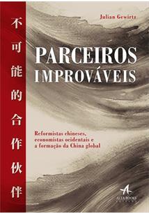 PARCEIROS IMPROVAVEIS: REFORMISTAS CHINESES, ECONOMISTAS OCIDENTAIS E A FORMAÇA...