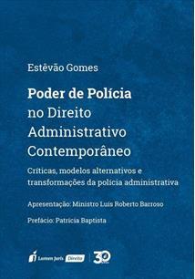PODER DE POLICIA NO DIREITO ADMINISTRATIVO CONTEMPORANEO: CRITICAS, MODELOS ALTERNATIVOS E TRANSFORMAÇOES DA POLICIA ADMINISTRATIVA