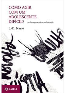 COMO AGIR COM UM ADOLESCENTE DIFICIL?: UM LIVRO PARA PAIS E PROFISSIONAIS