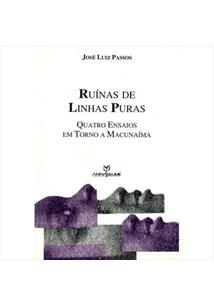 RUINAS DE LINHAS PURAS: QUATRO ENSAIOS EM TORNO A MACUNAIMA