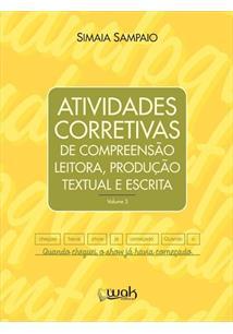 ATIVIDADES CORRETIVAS DE COMPREENSAO LEITORA, PRODUÇAO TEXTUAL E ESCRITA - VOL....