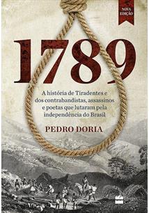 1789: A HISTORIA DE TIRADENTES E DOS CONTRABANDISTAS, ASSASSINOS E POETAS QUE L...