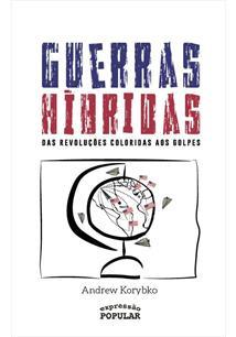 GUERRAS HIBRIDAS: DAS REVOLUÇOES COLORIDAS AOS GOLPES