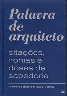 PALAVRA DE ARQUITETO: CITAÇOES, IRONIAS E DOSES DE SABEDORIA