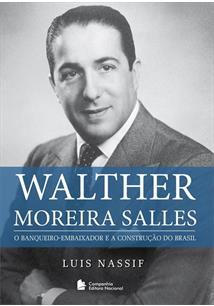 WALTHER MOREIRA SALLES: O BANQUEIRO-EMBAIXADOR E A CONSTRUÇAO DO BRASIL