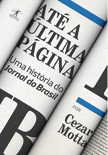 ATE A ULTIMA PAGINA: UMA HISTORIA DO JORNAL DO BRASIL