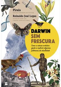 DARWIN SEM FRESCURA: COMO A CIENCIA EVOLUTIVA AJUDA A EXPLICAR ALGUMAS POLEMICA...