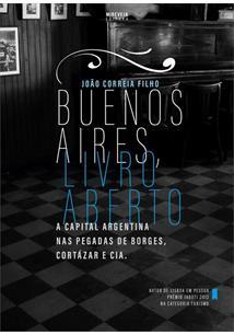 BUENOS AIRES, LIVRO ABERTO: A CAPITAL ARGENTINA NAS PEGADAS DE BORGES, CORTAZAR...