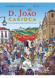 D. JOAO CARIOCA: A CORTE PORTUGUESA CHEGA AO BRASIL (1808-1821)