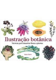 ILUSTRAÇAO BOTANICA: TECNICAS PARA DESENHAR FLORES E PLANTAS