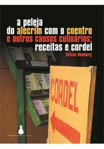A PELEJA DO ALECRIM COM O COENTRO E OUTROS CAUSOS CULINARIOS: RECEITAS E CORDEL