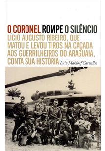 O CORONEL ROMPE O SILENCIO: LICIO AUGUSTO RIBEIRO, QUE MATOU E LEVOU TIROS NA C...