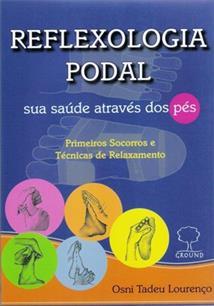 REFLEXOLOGIA PODAL: SUA SAUDE ATRAVES DOS PES - PRIMEIROS SOCORROS E TECNICAS D...