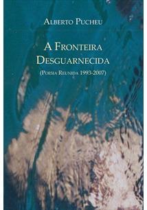 A FRONTEIRA DESGUARNECIDA: (POESIA REUNIDA 1993-2007)