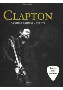 CLAPTON: A HISTORIA ILUSTRADA DEFINITIVA
