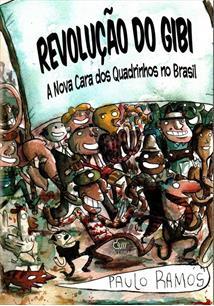 REVOLUÇAO DO GIBI: A NOVA CARA DOS QUADRINHOS NO BRASIL - 1ªED.(2012)