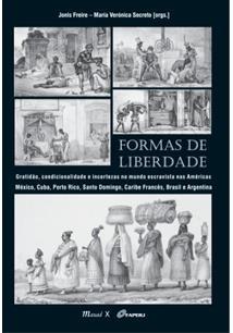 FORMAS DE LIBERDADE: GRATIDAO, CONDICIONALIDADE E INCERTEZAS NO MUNDO ESCRAVISTA NAS AMERICAS