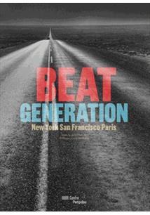 BEAT GENERATION: NEW YORK, SAN FRANCISCO, PARIS - CATALOGUE DE L'EXPOSITION
