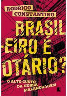BRASILEIRO E OTARIO?: O ALTO CUSTO DA NOSSA MALANDRAGEM