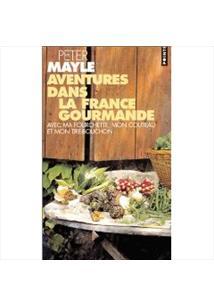AVENTURES DANS LA FRANCE GOURMANDE: AVEC MA FOUCHETTE, MON COUTEAU ET MON TIRE-...