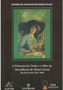 LIVRO PRINCESA DO OESTE E O MITO DA DECADENCIA DE MINAS GERAIS: SAO JOAO DEL REI (1831-1888)
