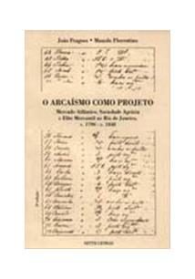 ARCAISMO COMO PROJETO: MERCADO ATLANTICO, SOCIEDADE AGRARIA E ELITE MERCANTIL NO RIO DE JANEIRO,O
