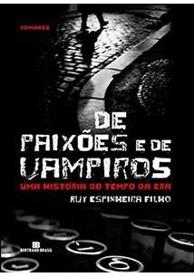 LIVRO DE PAIXOES E DE VAMPIROS: UMA HISTORIA DO TEMPO DA ERA