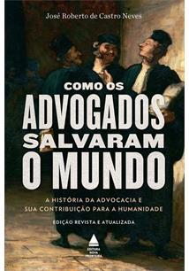 COMO OS ADVOGADOS SALVARAM O MUNDO: A HISTORIA DA ADVOCACIA E SUA CONTRIBUIÇAO ...