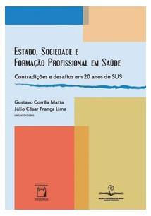 ESTADO, SOCIEDADE E FORMAÇAO PROFISSIONAL EM SAUDE: CONTRADIÇOES E DESAFIOS EM ...