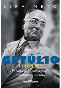 GETULIO 1945-1954: DA VOLTA PELA CONSAGRAÇAO POPULAR AO SUICIDIO