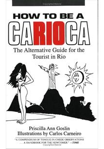 HOW TO BE A CARIOCA: THE ALTERNATIVE GUIDE FOR THE TOURIST IN RIO - 2ªED.(2007)