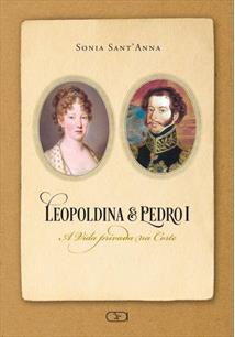 LEOPOLDINA E PEDRO I: A VIDA PRIVADA NA CORTE - 2ªED.(2018)