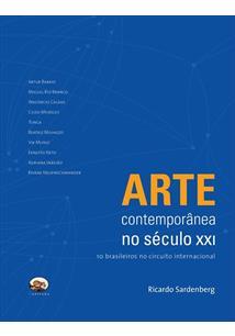 ARTE CONTEMPORANEA NO SECULO XXI: 10 BRASILEIROS NO CIRCUITO INTERNACIONAL - 1ª...