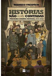 LIVRO HISTORIAS NAO (OU MAL) CONTADAS: PRIMEIRA GUERRA MUNDIAL, 1914-1918