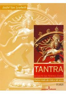 TANTRA: O CULTO DA FEMINILIDADE - OUTRA VISAO DA VIDA E DO SEXO - 3ªED.(1994)