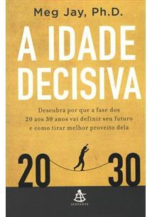 A IDADE DECISIVA: DESCUBRA POR QUE A FASE DOS 20 AOS 30