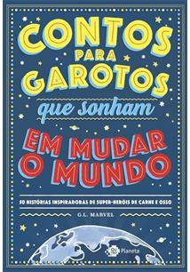 CONTOS PARA GAROTOS QUE SONHAM EM MUDAR O MUNDO: 50 HISTORIAS INSPIRADORAS DE S...