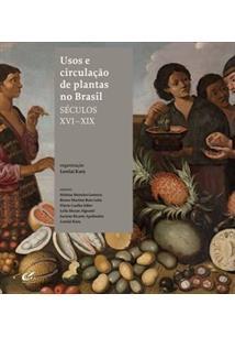 USOS E CIRCULAÇAO DE PLANTAS NO BRASIL - SECULOS XVI A XIX